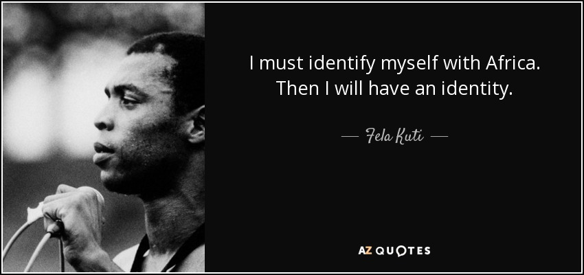 quote-i-must-identify-myself-with-africa-then-i-will-have-an-identity-fela-kuti-65-29-36