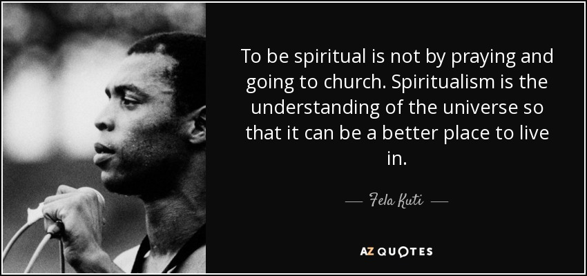 quote-to-be-spiritual-is-not-by-praying-and-going-to-church-spiritualism-is-the-understanding-fela-kuti-65-29-42